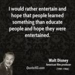 walt-disney-education-quotes-i-would-rather-entertain-and-hope-that-people