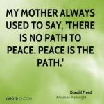 donald-freed-my-mother-always-used-to-say-there-is-no-path-to-peace