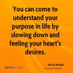 marcia-wieder-quote-you-can-come-to-understand-your-purpose-in-life