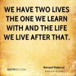 bernard-malamud-novelist-quote-we-have-two-lives-the-one-we-learn