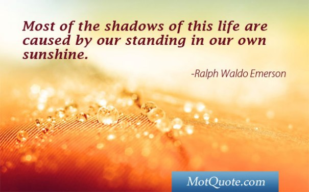 most-of-the-shadows-of-this-life-are-caused-by-our-standing-in-our-own-sunshine-13