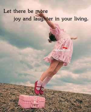 let-there-be-more-joy-and-laughter-in-your-living-joy-quote
