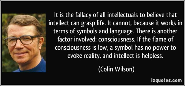 quote-it-is-the-fallacy-of-all-intellectuals-to-believe-that-intellect-can-grasp-life-it-cannot-because-colin-wilson-278691