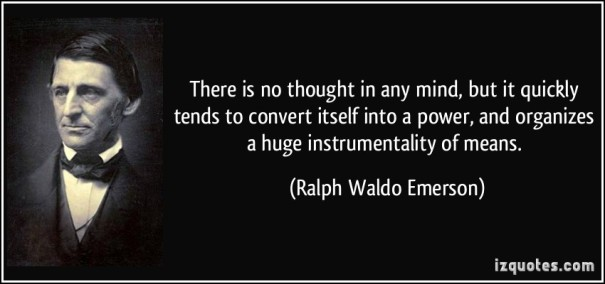 quote-there-is-no-thought-in-any-mind-but-it-quickly-tends-to-convert-itself-into-a-power-and-organizes-ralph-waldo-emerson-382979