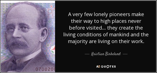 quote-a-very-few-lonely-pioneers-make-their-way-to-high-places-never-before-visited-they-create-kristian-birkeland-64-28-66
