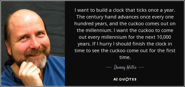 quote-i-want-to-build-a-clock-that-ticks-once-a-year-the-century-hand-advances-once-every-danny-hillis-73-19-74