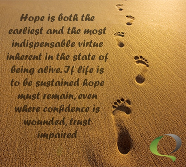 life_quotes_Hope is both the earliest and the most indispensable virtue inherent in the state of being alive_Erikson